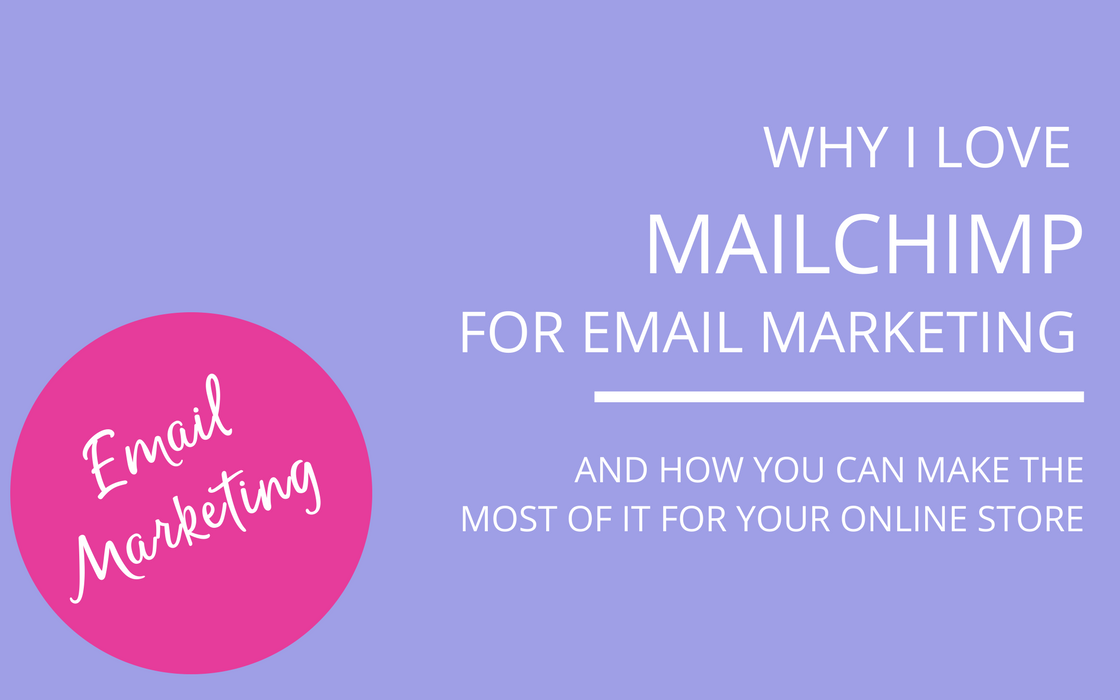 Why I Love Using MailChimp For Online Stores